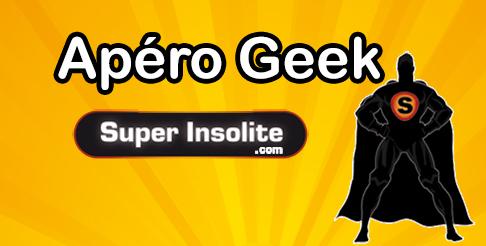 Invitation : l'Apéro Geek Super Insolite le 25/01